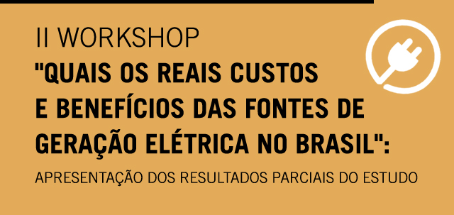 "The second workshop ""What are the real costs and benefits of electric generation sources in Brazil"" was held"