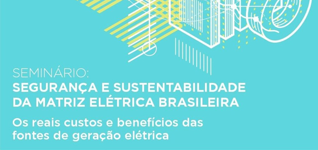 On October 19th, the seminar Security and Sustainability of the Brazilian Power Matrix will be carried out